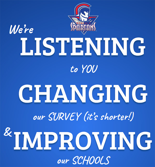 We're listening to you, changing our survey (it's shorter) & improving our schools.